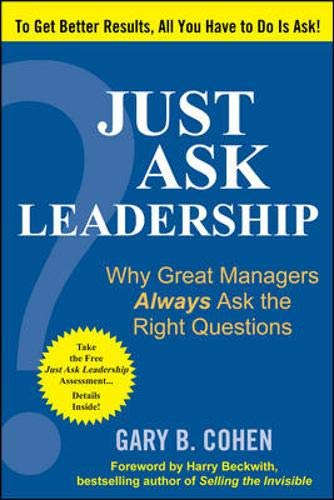 Just Ask Leadership: Why Great Managers Always Ask the Right Questions: Cohen, Gary B.