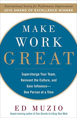 9780071622097: Make Work Great: Super Charge Your Team, Reinvent the Culture, and Gain Influence One Person at a Time