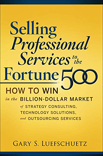 9780071622820: Selling Professional Services to the Fortune 500: How to Win in the Billion-Dollar Market of Strategy Consulting, Technology Solutions, and ... (Marketing/Sales/Advertising & Promotion)