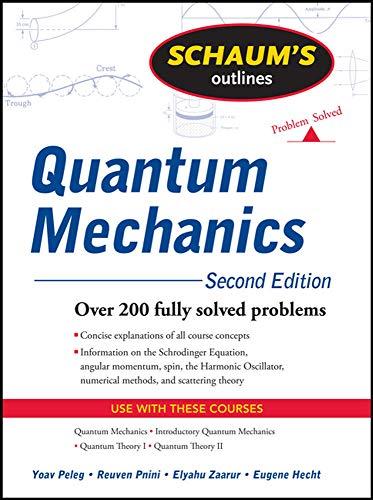 Schaum's Outline of Quantum Mechanics, Second Edition (Schaum's Outlines) (0071623582) by Yoav Peleg; Reuven Pnini; Elyahu Zaarur; Eugene Hecht