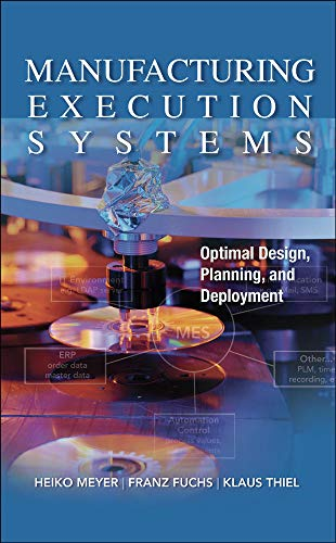 9780071623834: Manufacturing Execution Systems (MES): Optimal Design, Planning, and Deployment