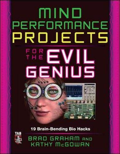 9780071623926: Mind Performance Projects for the Evil Genius: 19 Brain-Bending Bio Hacks