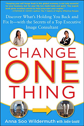9780071624350: Change One Thing: Discover What's Holding You Back – and Fix It – With the Secrets of a Top Executive Image Consultant