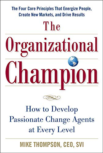 the ORGANIZATIONAL CHAMPION: HOW to DEVELOP PASSIONATE CHANGE AGENTS at EVERY LEVEL; Signed. *: ...