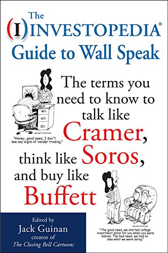 9780071624985: The Investopedia Guide to Wall Speak: The Terms You Need to Know to Talk Like Cramer, Think Like Soros, and Buy Like Buffett