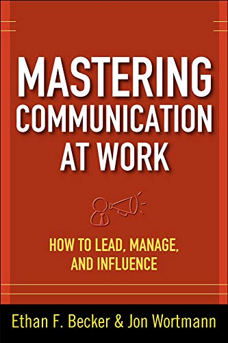 9780071625029: Mastering Communication at Work: How to Lead, Manage, and Influence