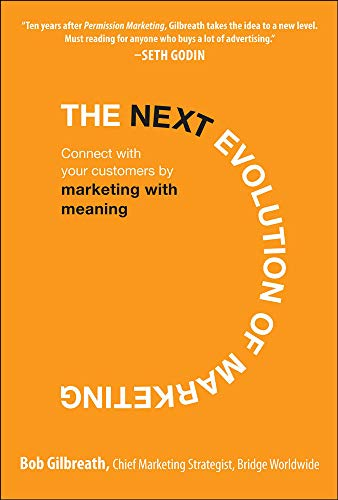 9780071625364: The Next Evolution of Marketing: Connect with Your Customers by Marketing with Meaning