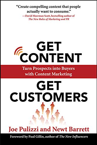 Get Content Get Customers: Turn Prospects Into Buyers with Content Marketing: Joe Pulizzi