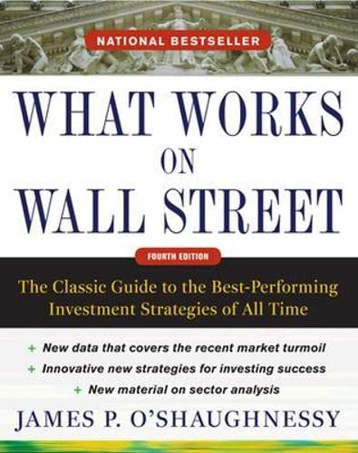 What Works on Wall Street: the Classic Guide to the Best-performing Investment Strategies of All ...
