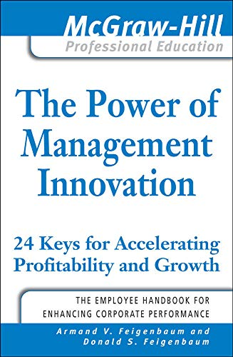 9780071625777: The Power of Management Innovation: 24 Keys for Accelerating Profitability and Growth (McGraw-Hill Professional Education)