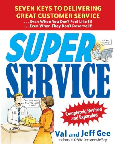 9780071625791: Super Service: Seven Keys to Delivering Great Customer Service...Even When You Don't Feel Like It!...Even When They Don't Deserve It!, Completely Revised and Expanded