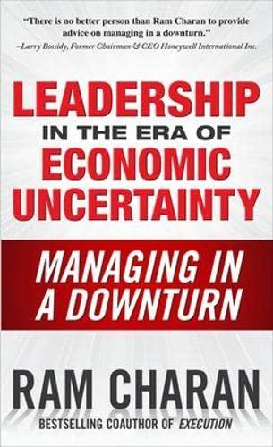 Leadership in the Era of Economic Uncertainty: Managing in a Downturn: Charan, Ram