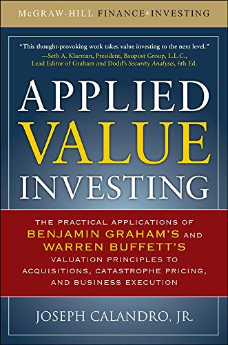 9780071628181: Applied Value Investing: The Practical Application of Benjamin Graham's and Warren Buffett's Valuation Principles to Acquisitions, Catastrophe Pricing and Business Execution