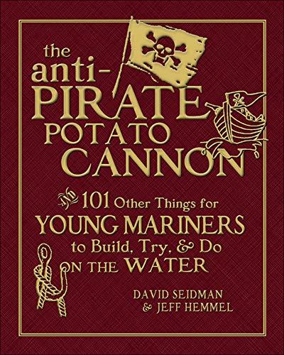 9780071628372: The Anti-Pirate Potato Cannon: And 101 Other Things for Young Mariners to Build, Try, and Do on the Water