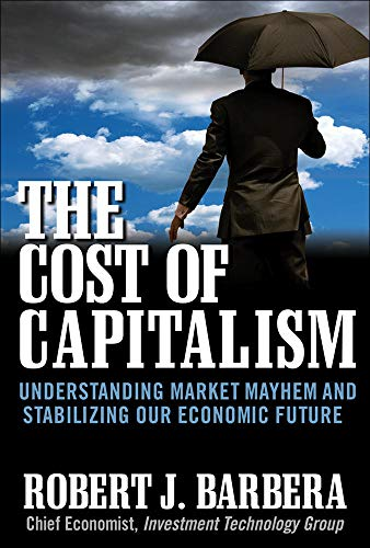 9780071628440: The Cost of Capitalism: Understanding Market Mayhem and Stabilizing our Economic Future (General Finance & Investing)