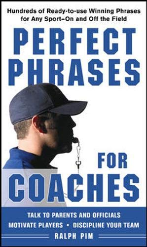9780071628570: Perfect Phrases for Coaches: Hundreds of Ready-to-use Winning Phrases for any Sport--On and Off the Field