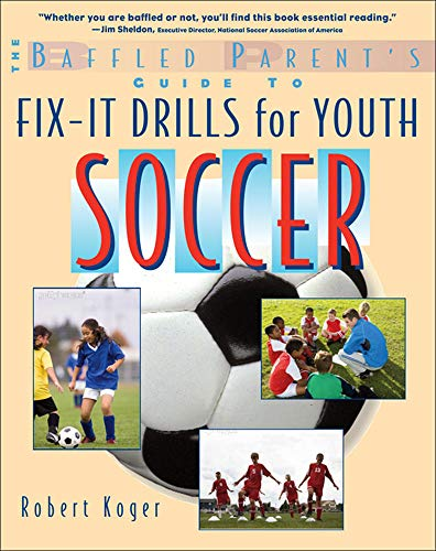 9780071628662: The Baffled Parent's Guide to Fix-It Drills for Youth Soccer (Baffled Parents Guides)
