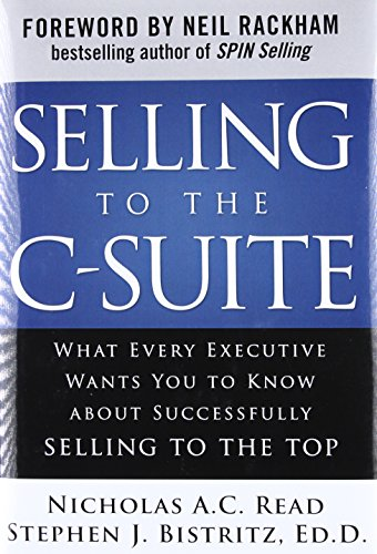 9780071628914: Selling to the C-Suite: What Every Executive Wants You to Know About Successfully Selling to the Top (Business Books)