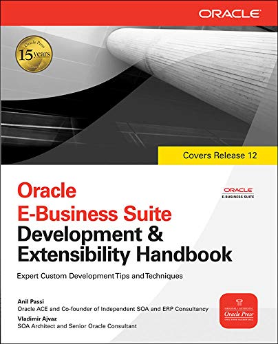 Oracle E-Business Suite Development & Extensibility Handbook: Anil Passi, Vladimir