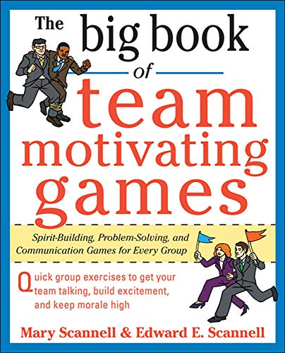 9780071629621: The Big Book of Team-Motivating Games: Spirit-Building, Problem-Solving and Communication Games for Every Group