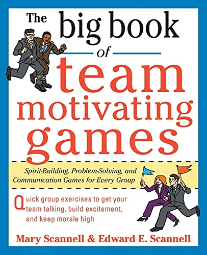 9780071629621: The Big Book of Team-Motivating Games: Spirit-Building, Problem-Solving and Communication Games for Every Group (Big Book Series)