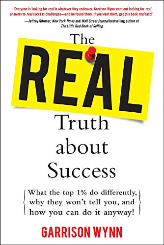 9780071629966: The Real Truth about Success:  What the Top 1% Do Differently, Why They Won't Tell You, and How You Can Do It Anyway!