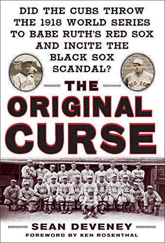 9780071629973: The Original Curse: Did the Cubs Throw the 1918 World Series to Babe Ruth's Red Sox and Incite the Black Sox Scandal?