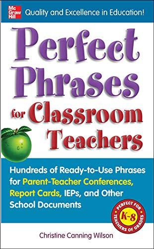 9780071630153: Perfect Phrases for Classroom Teachers: Hundreds of Ready-to-Use Phrases for Parent-Teacher Conferences, Report Cards, IEPs and Other School (Perfect Phrases Series)