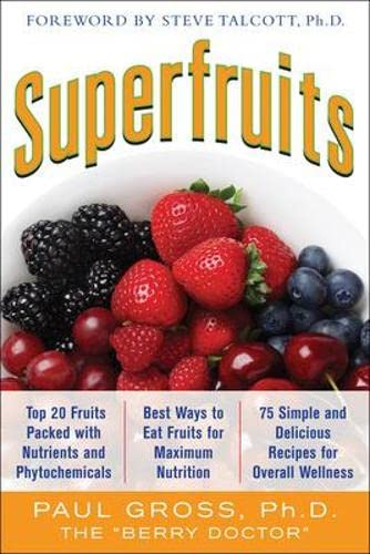 9780071633871: Superfruits: (Top 20 Fruits Packed with Nutrients and Phytochemicals, Best Ways to Eat Fruits for Maximum Nutrition, and 75 Simple and Delicious Recipes for Overall Wellness) (All Other Health)