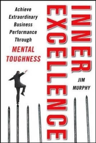 9780071635042: Inner Excellence: Achieve Extraordinary Business Success through Mental Toughness