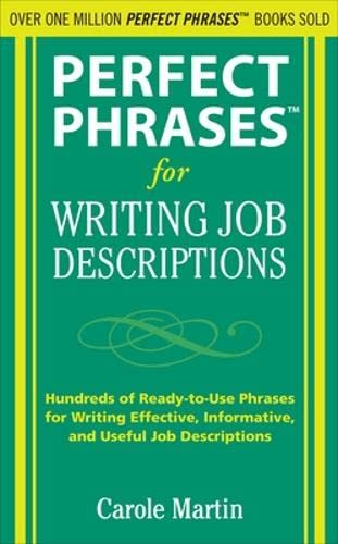 9780071635608: Perfect Phrases for Writing Job Descriptions: Hundreds of Ready-to-Use Phrases for Writing Effective, Informative, and Useful Job Descriptions (Perfect Phrases Series)