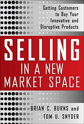 9780071636100: Selling in a New Market Space: Getting Customers to Buy Your Innovative and Disruptive Products