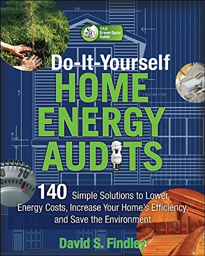 9780071636391: Do-It-Yourself Home Energy Audits: 140 Simple Solutions to Lower Energy Costs, Increase Your Home's Efficiency, and Save the Environmen (Tab Green Guru Guides)