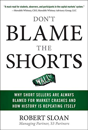 9780071636865: Don't Blame the Shorts: Why Short Sellers Are Always Blamed for Market Crashes and How History Is Repeating Itself
