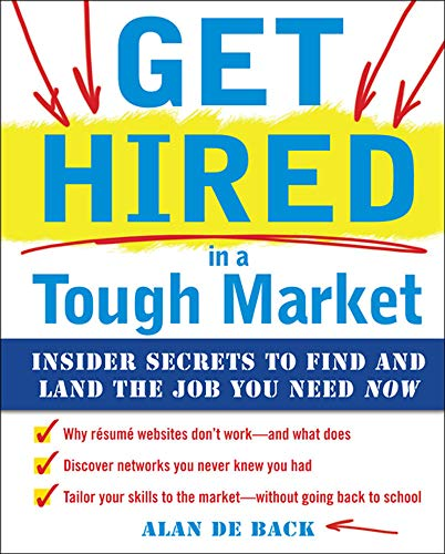 9780071637053: Get Hired in a Tough Market: Insider Secrets for Finding and Landing the Job You Need Now (Business Skills and Development)