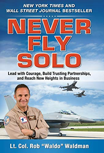 9780071637060: Never Fly Solo: Lead with Courage, Build Trusting Partnerships, and Reach New Heights in Business