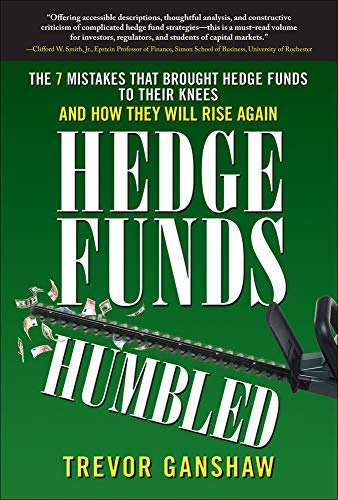 9780071637121: Hedge Funds, Humbled: The 7 Mistakes That Brought Hedge Funds to Their Knees and How They Will Rise Again
