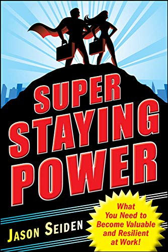 9780071637169: Super Staying Power: What You Need to Become Valuable and Resilient at Work