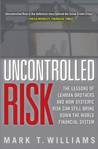 9780071638296: Uncontrolled Risk: Lessons of Lehman Brothers and How Systemic Risk Can Still Bring Down the World Financial System