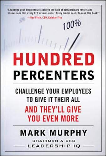9780071638944: Hundred Percenters: Challenge Your Employees to Give It Their All, and They'll Give You Even More