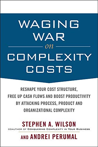 9780071639132: Waging War on Complexity Costs: Reshape Your Cost Structure, Free Up Cash Flows and Boost Productivity by Attacking Process, Product and Organizational Complexity