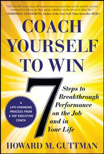 9780071640343: Coach Yourself to Win: 7 Steps to Breakthrough Performance on the Job and In Your Life