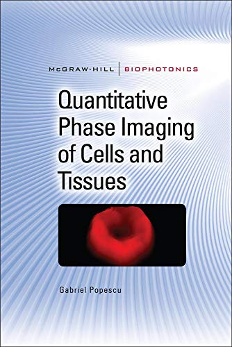 9780071663427: Quantitative Phase Imaging of Cells and Tissues (McGraw-Hill Biophotonics)