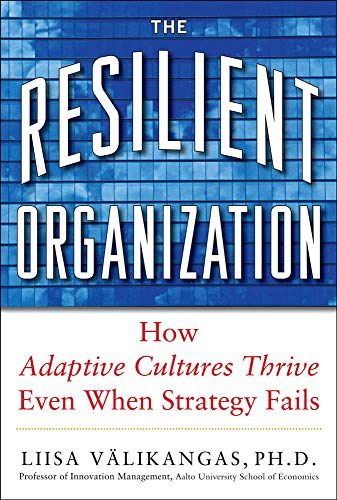 9780071663663: The Resilient Organization: How Adaptive Cultures Thrive Even When Strategy Fails