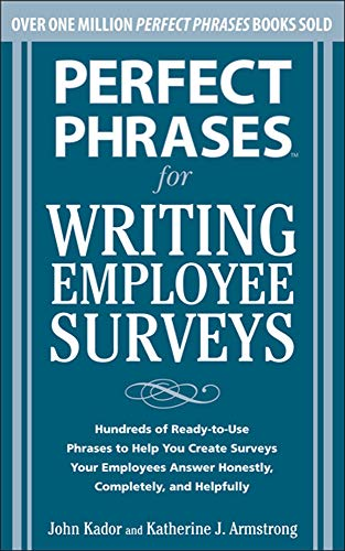 9780071664011: Perfect Phrases for Writing Employee Surveys: Hundreds of Ready-to-Use Phrases to Help You Create Surveys Your Employees Answer Honestly, Complete (Perfect Phrases Series)