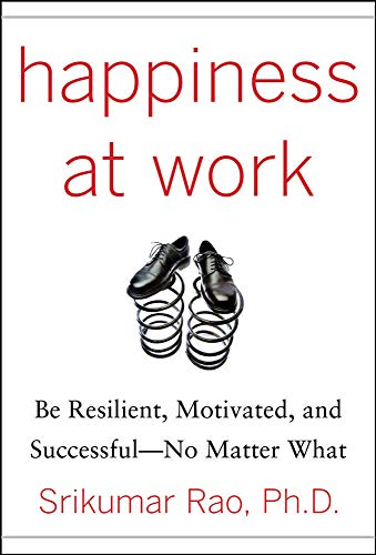 9780071664325: Happiness at Work: Be Resilient, Motivated, and Successful - No Matter What