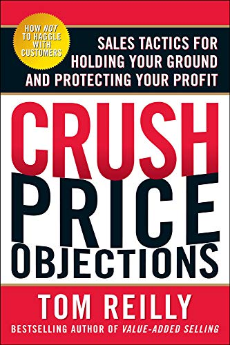 9780071664660: Crush Price Objections: Sales Tactics for Holding Your Ground and Protecting Your Profit
