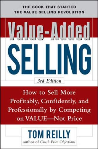 9780071664875: Value-Added Selling: How to Sell More Profitably, Confidently, and Professionally by Competing on Value, Not Price 3/e (Marketing/Sales/Adv & Promo)
