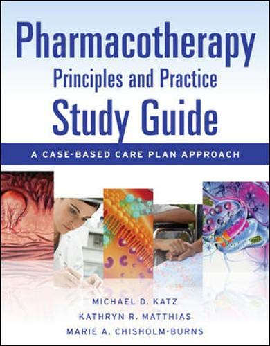 9780071701198: Pharmacotherapy Principles and Practice Study Guide: A Case-Based Care Plan Approach