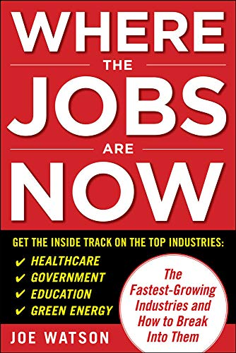 9780071703390: Where the Jobs Are Now: The Fastest-Growing Industries and How to Break Into Them